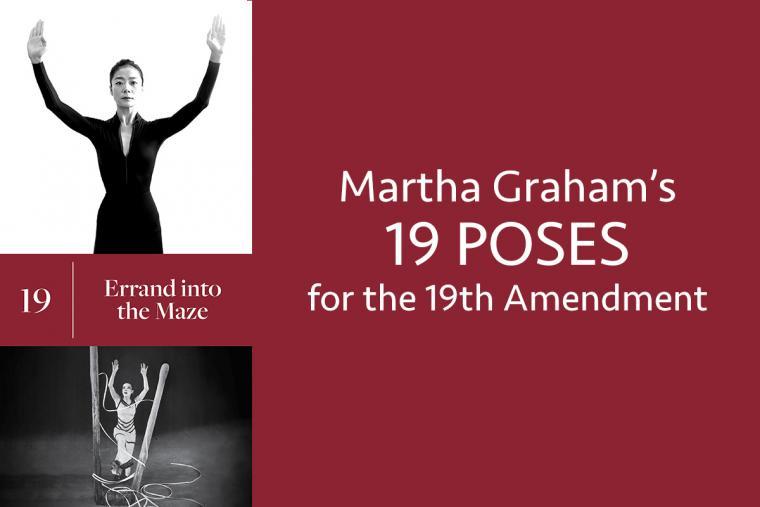 19. Errand into the Maze; Martha Graham's 19 Poses for the 19 Amendment
